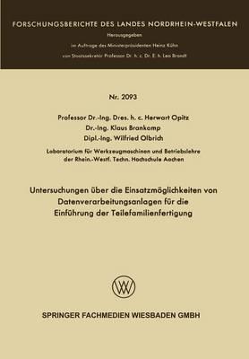 Untersuchungen UEber Die Einsatzmoeglichkeiten Von Datenverarbeitungsanlagen Fur Die Einfuhrung Der Teilefamilienfertigung - Forschungsberichte Des Landes Nordrhein-Westfalen 2093 (Paperback)