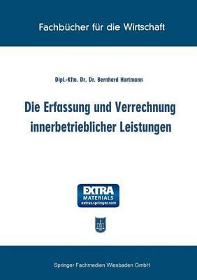 Die Erfassung Und Verrechnung Innerbetrieblicher Leistungen (Paperback)