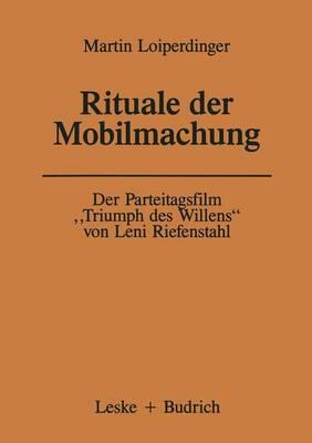 """Der Parteitagsfilm """"triumph Des Willens"""" Von Leni Riefenstahl: Rituale Der Mobilmachung - Forschungstexte Wirtschafts- Und Sozialwissenschaften 22 (Paperback)"""