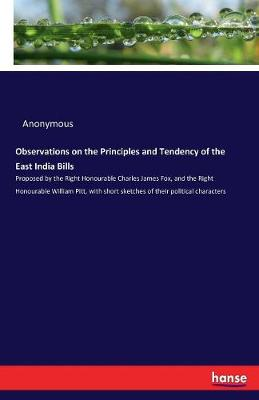 Observations on the Principles and Tendency of the East India Bills (Paperback)