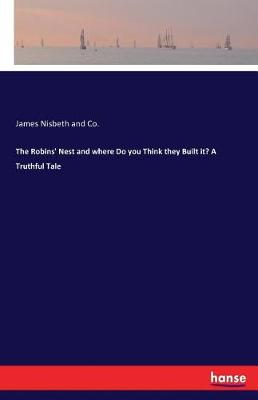 The Robins' Nest and Where Do You Think They Built It? a Truthful Tale (Paperback)