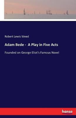 Adam Bede - A Play in Five Acts (Paperback)
