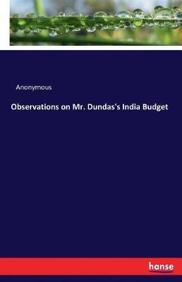 Observations on Mr. Dundas's India Budget (Paperback)
