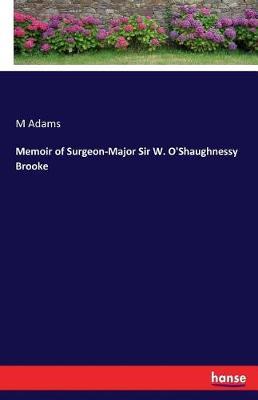 Memoir of Surgeon-Major Sir W. O'Shaughnessy Brooke (Paperback)