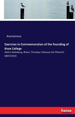 Exercises in Commemoration of the Founding of Knox College (Paperback)