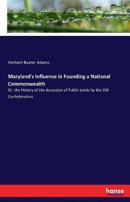 Maryland's Influence in Founding a National Commonwealth (Paperback)