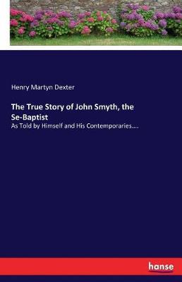 The True Story of John Smyth, the Se-Baptist (Paperback)