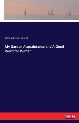 My Garden Acquaintance and a Good Word for Winter (Paperback)