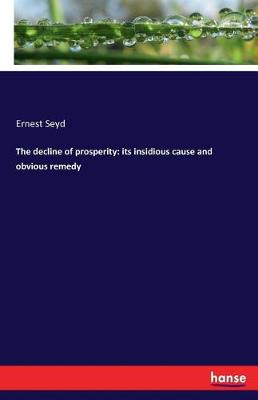 The Decline of Prosperity: Its Insidious Cause and Obvious Remedy (Paperback)