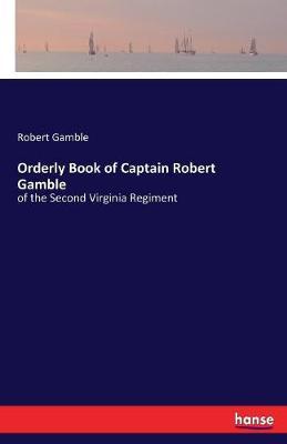 Orderly Book of Captain Robert Gamble (Paperback)