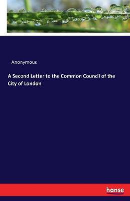 A Second Letter to the Common Council of the City of London (Paperback)