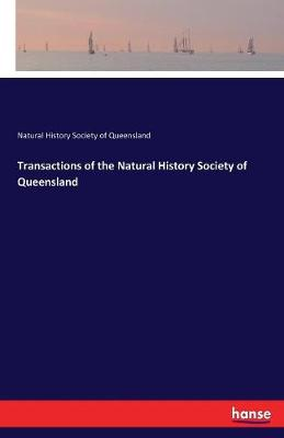 Transactions of the Natural History Society of Queensland (Paperback)