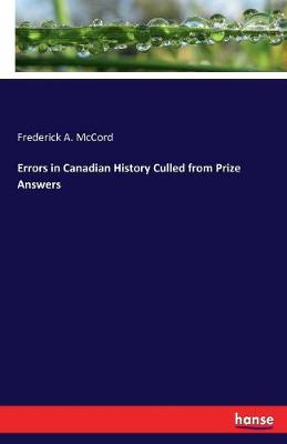 Errors in Canadian History Culled from Prize Answers (Paperback)