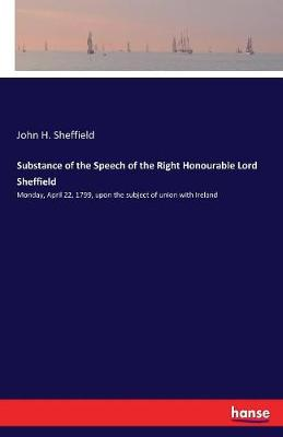 Substance of the Speech of the Right Honourable Lord Sheffield (Paperback)