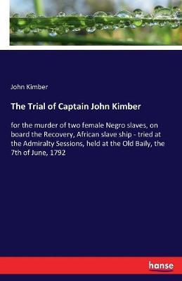 The Trial of Captain John Kimber (Paperback)