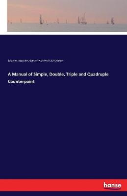 A Manual of Simple, Double, Triple and Quadruple Counterpoint (Paperback)