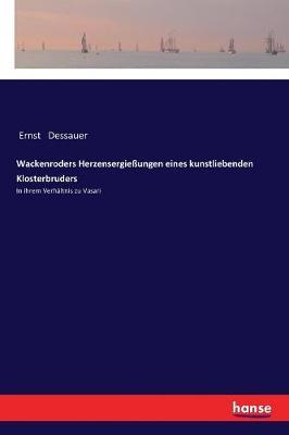 Wackenroders Herzensergie ungen Eines Kunstliebenden Klosterbruders (Paperback)
