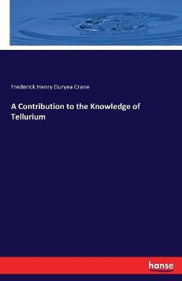 A Contribution to the Knowledge of Tellurium (Paperback)