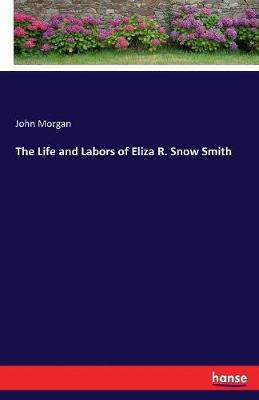 The Life and Labors of Eliza R. Snow Smith (Paperback)