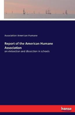 Report of the American Humane Association (Paperback)