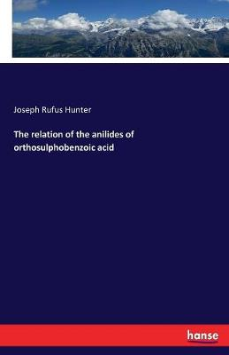 The Relation of the Anilides of Orthosulphobenzoic Acid (Paperback)