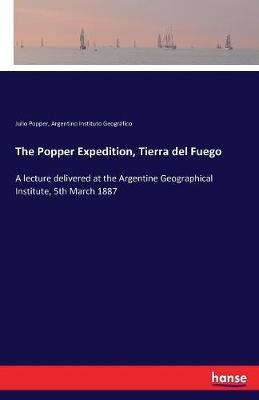 The Popper Expedition, Tierra del Fuego (Paperback)