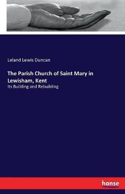 The Parish Church of Saint Mary in Lewisham, Kent (Paperback)