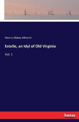 Estelle, an Idyl of Old Virginia (Paperback)