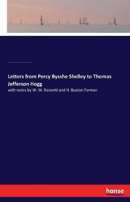 Letters from Percy Bysshe Shelley to Thomas Jefferson Hogg (Paperback)