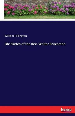 Life Sketch of the Rev. Walter Briscombe (Paperback)