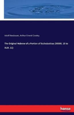 The Original Hebrew of a Portion of Ecclesiasticus (XXXIX. 15 to XLIX. 11) (Paperback)
