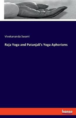 Raja Yoga and Patanjali's Yoga Aphorisms (Paperback)