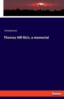 Thomas Hill Rich, a Memorial (Paperback)