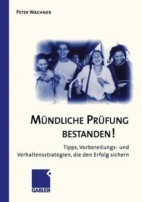 M�ndliche PR�fung Bestanden!: Tipps, Vorbereitungs- Und Verhaltensstrategien, Die Den Erfolg Sichern (Paperback)