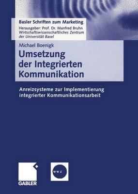Umsetzung der Integrierten Kommunikation - Basler Schriften zum Marketing 7 (Paperback)