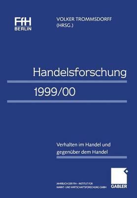 Handelsforschung 1999/00: Verhalten Im Handel Und Gegen ber Dem Handel Jahrbuch Der Ffh Berlin -- Institut F r Markt- Und Wirtschaftsforschung Gmbh (Paperback)