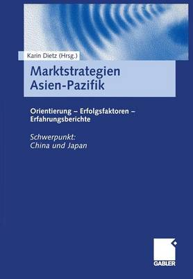 Marktstrategien Asien-Pazifik: Orientierung -- Erfolgsfaktoren -- Erfahrungsberichte (Paperback)