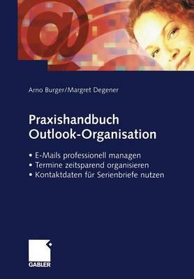 Praxishandbuch Outlook-Organisation: E-Mails Professionell Managen Termine Zeitsparend Organisieren Kontaktdaten Fur Serienbriefe Nutzen (Paperback)