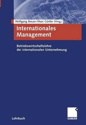 Internationales Management: Betriebswirtschaftslehre der Internationalen Unternehmung (Paperback)