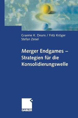 Merger Endgames, Strategien F r Die Konsolidierungswelle (Hardback)