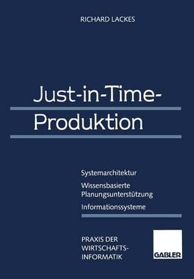 Just-In-Time-Produktion: Systemarchitektur -- Wissensbasierte Planungsunterst tzung -- Informationssysteme - Praxis Der Wirtschaftsinformatik (Paperback)