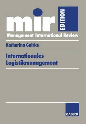 Internationales Logistikmanagement: Strategische Entwicklung Und Organisatorische Gestaltung Der Logistik Transnationaler Produktionsnetzwerke - Mir-Edition (Paperback)