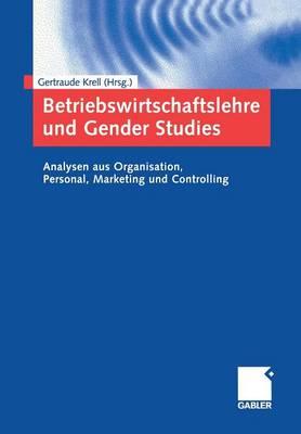 Betriebswirtschaftslehre Und Gender Studies: Analysen Aus Organisation, Personal, Marketing Und Controlling (Paperback)