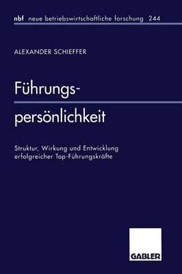 F hrungspers nlichkeit: Struktur, Wirkung Und Entwicklung Erfolgreicher Top-F hrungskr fte - Neue Betriebswirtschaftliche Forschung (Nbf) 244 (Paperback)