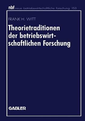Theorietraditionen der Betriebswirtschaftlichen Forschung - Neue Betriebswirtschaftliche Forschung (NBF) 153 (Paperback)
