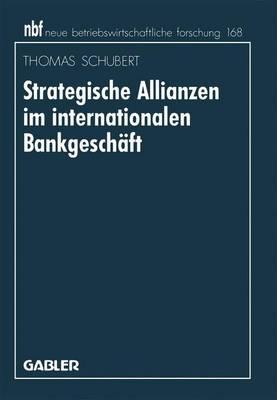 Strategische Allianzen im Internationalen Bankgeschaft - Neue Betriebswirtschaftliche Forschung (NBF) 154 (Paperback)