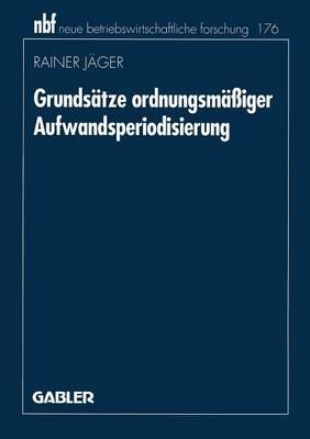 Grunds tze Ordnungsm iger Aufwandsperiodisierung - Neue Betriebswirtschaftliche Forschung (Nbf) 11 (Paperback)