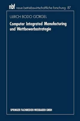 Computer Integrated Manufacturing Und Wettbewerbsstrategie (Paperback)