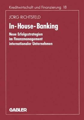In-House-Banking - Schriftenreihe fur Kreditwirtschaft und Finanzierung 205 (Paperback)