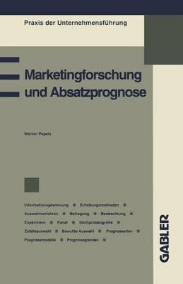 Marketingforschung Und Absatzprognose - Praxis Der Unternehmensfuhrung (Paperback)